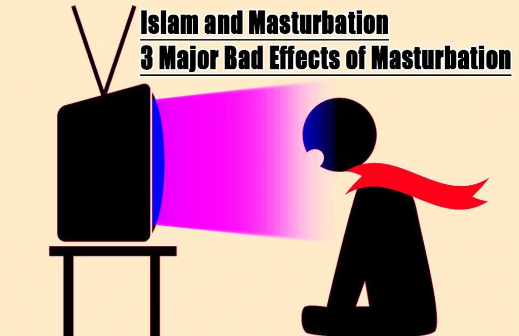 Islam and Masturbation; 3 Major Bad Effects of Masturbation